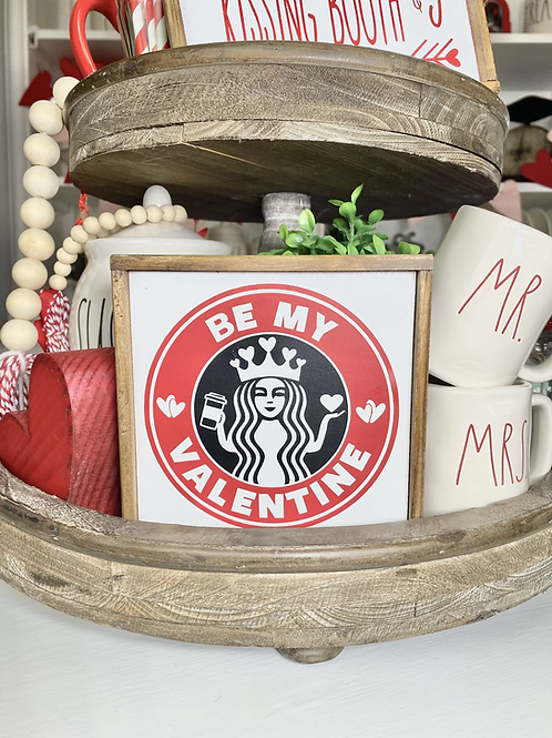 """""""Be my Valentine"""" Starbucks themed 5"""" sign fir tiered trays, coffee bar or hutch"""