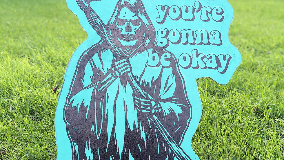 Your Gonna Be Okay Reaper  24'' x 36''