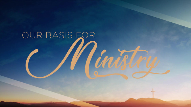 Our Basis For Ministry