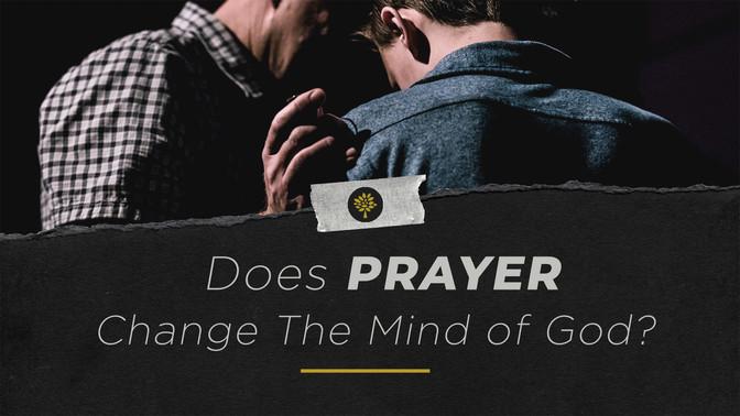 Does Prayer Change The Mind of God?