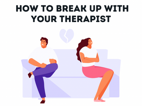 How to Break Up With Your Therapist