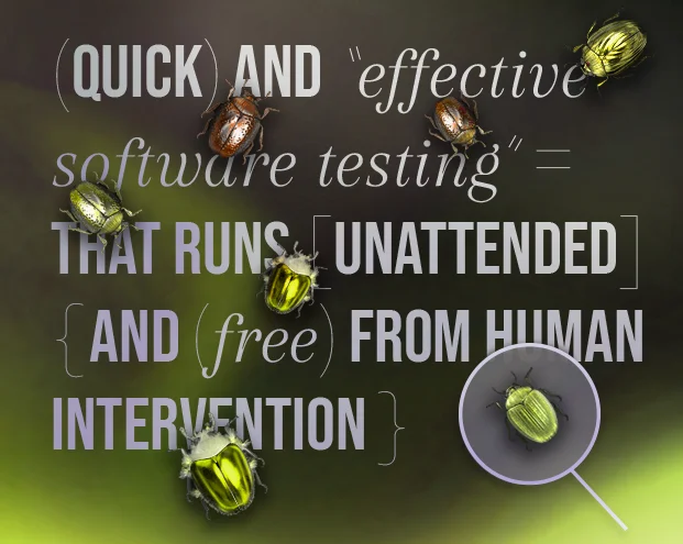 Quick and effective software testing that runs unattended and free from human intervention
