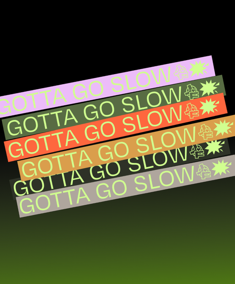 """A group of typographical banners reading """"GOTTA GO SLOW"""" designed as part of a branding project by Studio Ouam"""