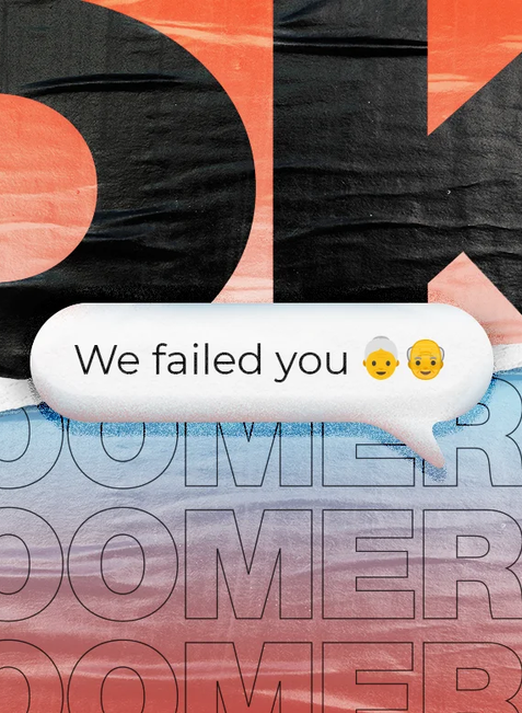 Ok, Boomers, we failed you