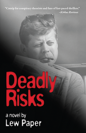 Deadly Risks, Lew Paper, John F. Kennedy, JFK, assassination, CIA