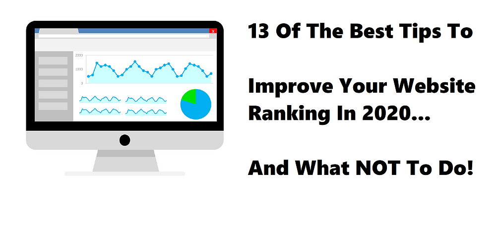 13 of the best tips to improve your website ranking in 2020. This post will cover the very best methods to ranking higher on Google or any search engine.