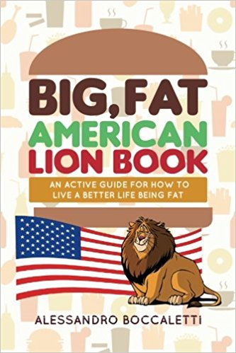 Big, Fat American Lion Book: An Active Guide for How to Live a Better Life Being
