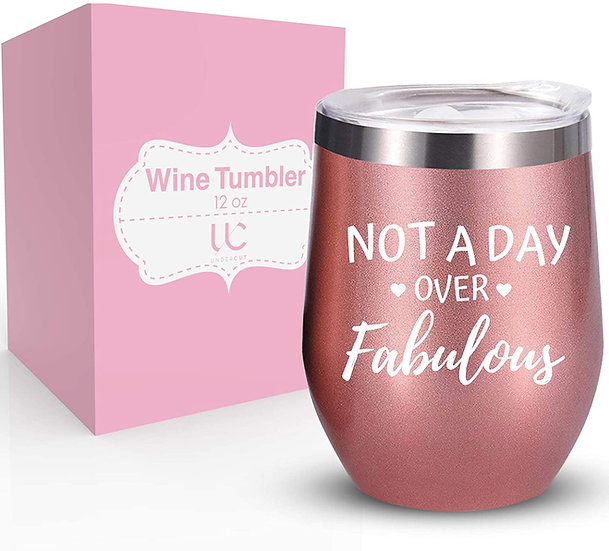 Not A Day Over Fabulous | Stainless Steel 12 oz Wine Tumbler with Lid