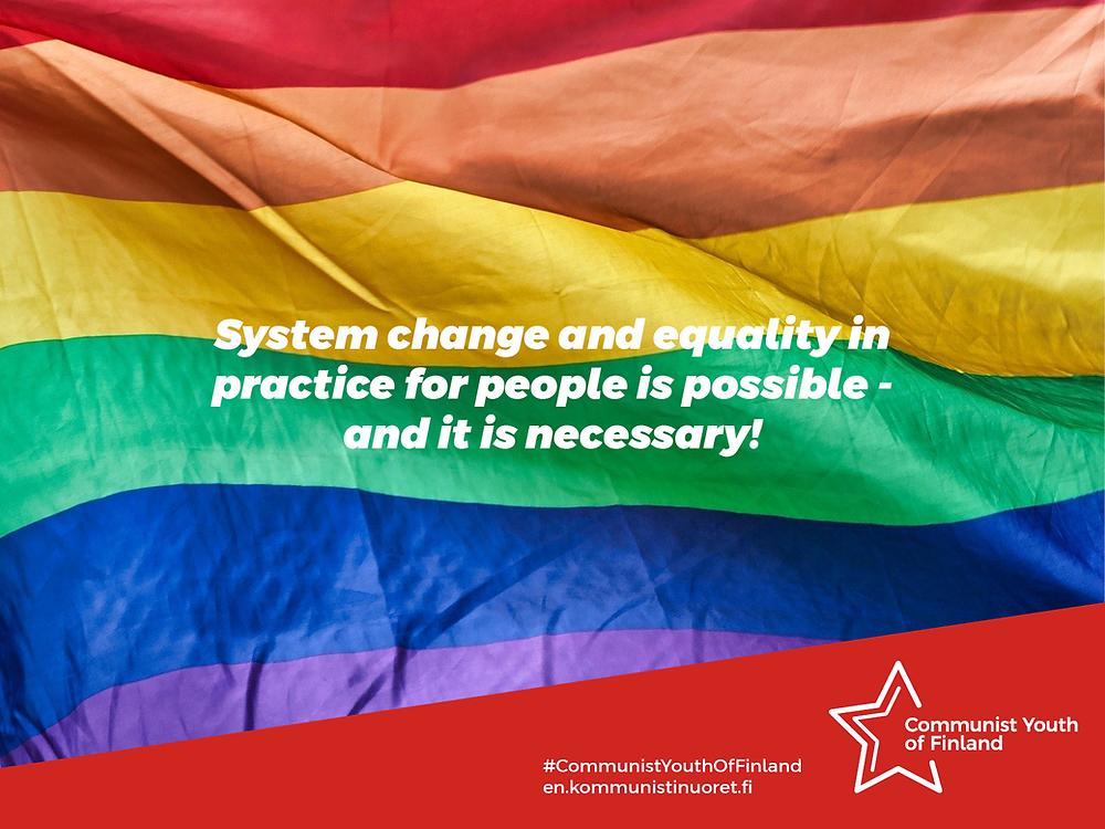 Bannerikuvassa taustalla sateenkaarilippu ja sen edustalla teksti 'Systeeminmuutos ja ihmisten käytännössä toteutuva yhdenvertaisuus on mahdollinen ja se on välttämätön!'.