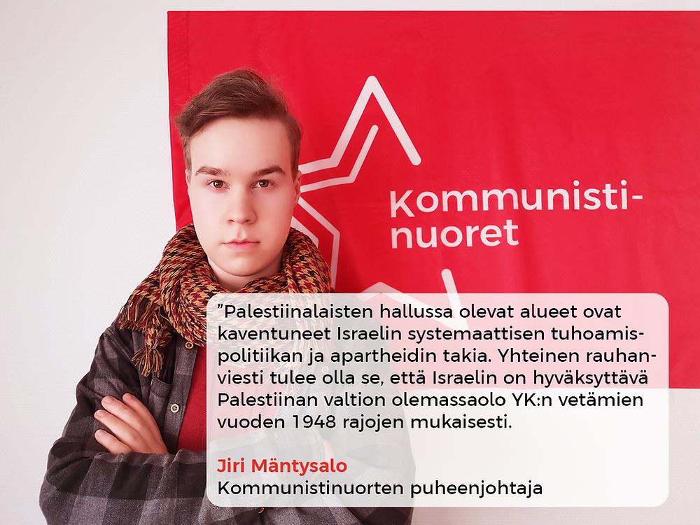 Kommunistinuorten puheenjohtaja Jiri Mäntysalo seisoo Palestiinan kansan rinnalla sortoa vastaan.