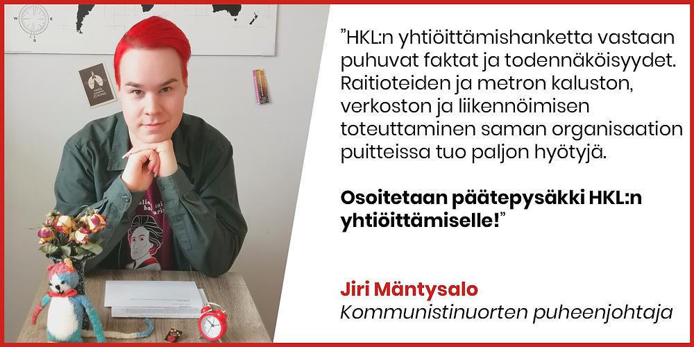 """Bannerissa vasemmalla puolella kuva Jiri Mäntysalosta ja oikealla puolella tekstit: """"HKL:n yhtiöittämishanketta vastaan puhuvat faktat ja todennäköisyydet. Raitioteiden ja metron kaluston, verkoston ja liikennöimisen toteuttaminen saman organisaation puitteissa tuo paljon hyötyjä. Osoitetaan päätepysäkki HKL:n yhtiöittämiselle!""""."""