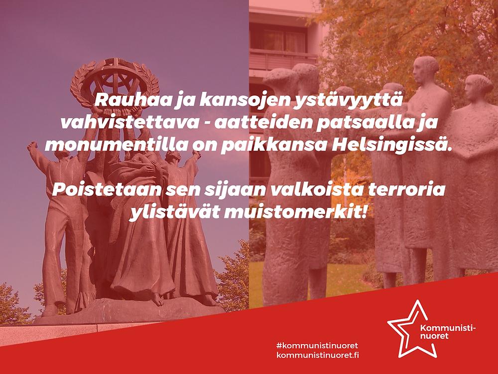 Rauhaa ja kansojen ystävyyttä vahvistettava. Poistetaan valkoista terroria ylistävät muistomerkit.