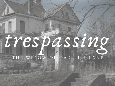 The Widow of Oak Hill Lane Part 1: Trespassing
