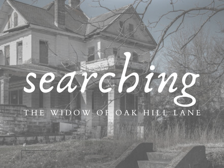 The Widow of Oak Hill Lane Part 2: Searching
