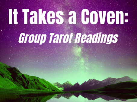 It Takes a Coven: Group Tarot Readings