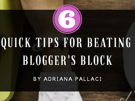 6 Quick Tips for Beating Blogger's Block