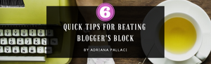 Quick Tips for Beating Blogger's Block by Adriana Pallaci