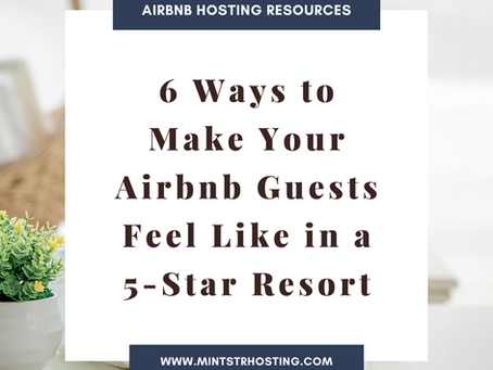 6 Ways to Make Your Airbnb Guests Feel Like in a 5-Star Resort