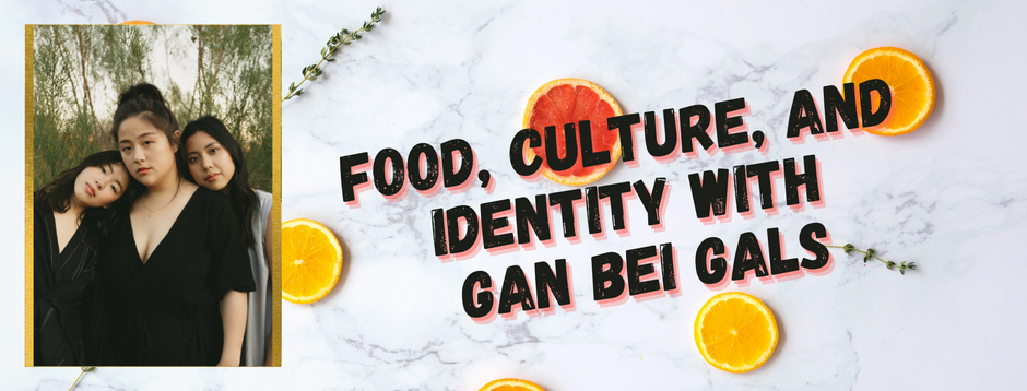 Gan Bei Gals: Food, Culture, and Identity