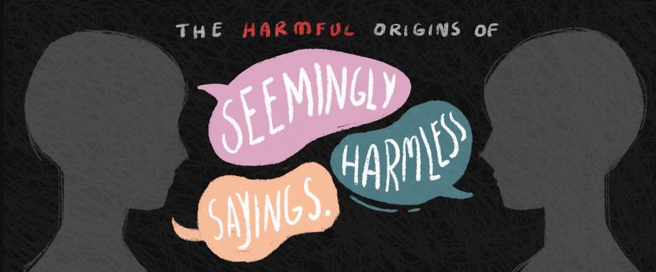 The Harmful Origins of Seemingly Harmless Sayings