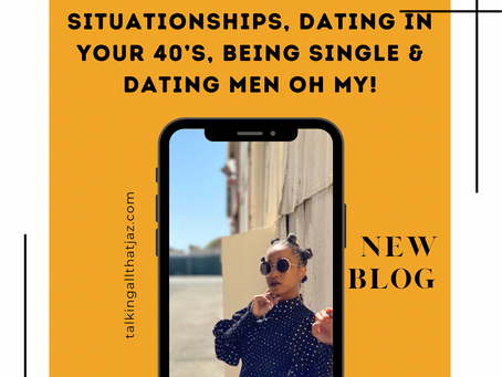 Situationships, Dating in Your 40's, Being Single & Dating Men OH MY!