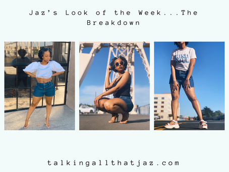 Jaz's Look of the Week...The Breakdown