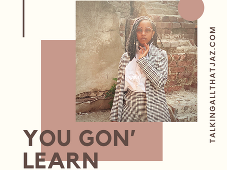You gon' learn today!