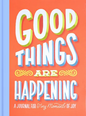 Good Things are Happening a journal for tiny moments of joy