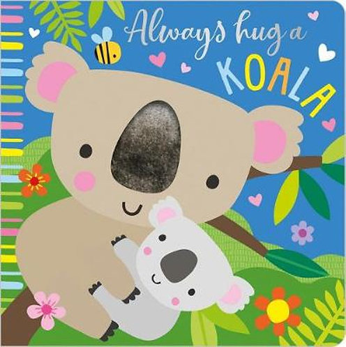 Always Hug a Koala Touch and Feel Board Book