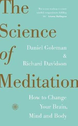 Science of Meditation: How to Change Your Brain, Mind and Body