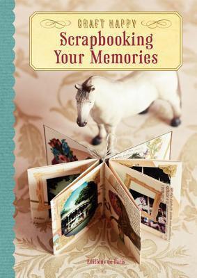 Craft Happy: Scrapbooking Your Memories