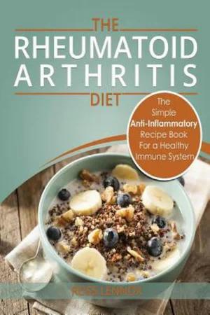 Rheumatoid Arthritis - The Simple Anti Inflammatory Recipe Book for a Healthy Im