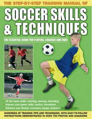 The Step by Step Training Manual of Soccer Skills and Techniques