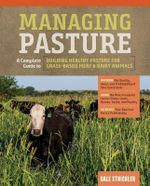 Managing Pasture: A Complete Guide to Building Healthy Pasture