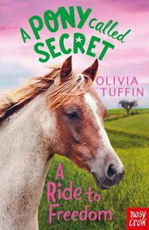 A Ride To Freedom : A Pony Called Secret