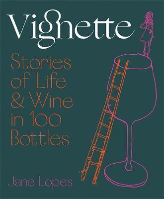 Vignette: Stories of Life & Wine in 100 Bottles