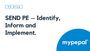 SEND PE – Identify, Inform and Implement.