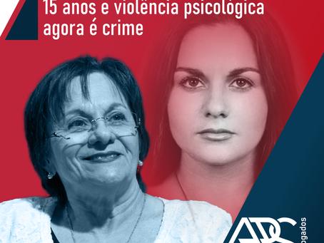 Lei Maria da Penha Completa 15 Anos e Violência Psicológica Agora é Crime