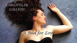 Carlotta De Galleon - A Fool For Love!