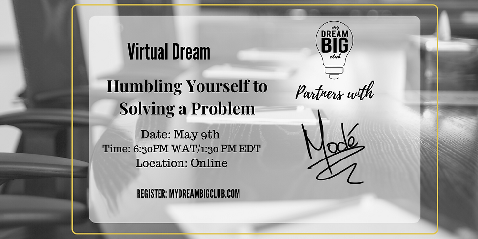 Humbling Yourself to Solving a Problem ( MyDBC Virtual Dream)