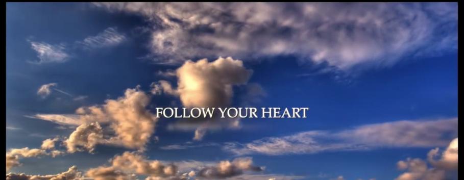 Follow Your Heart - Inspiring Video