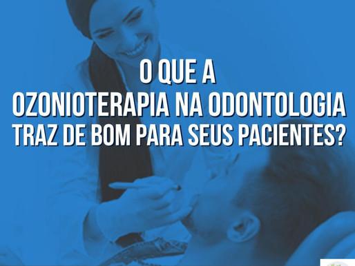 O que a Ozonioterapia na Odontologia traz de bom para seu paciente?