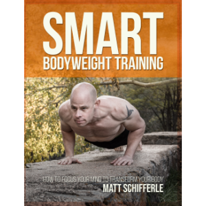 SMART BODYWEIGHT TRAINING WITH MATT SCHIFFERLE PART I