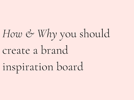 How & Why you Should Create a Brand Inspiration Board