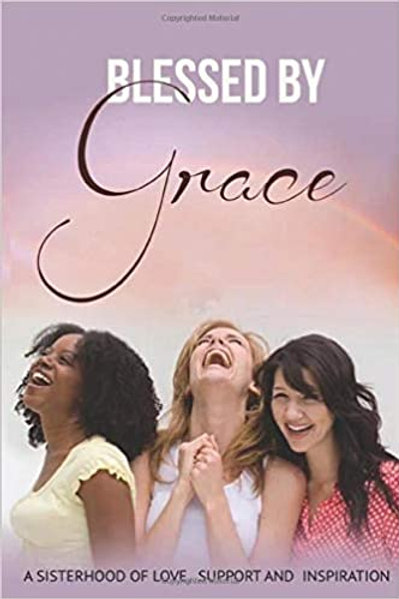 Blessed By Grace: A Sisterhood of Love, Support and Inspiration