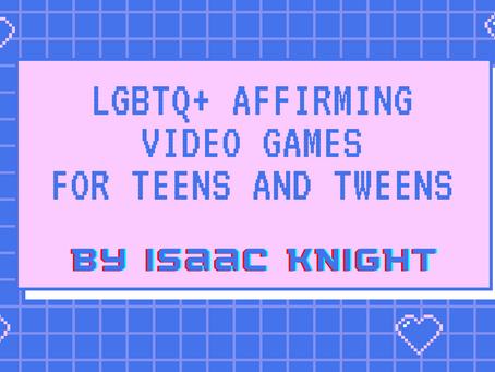 LGBTQ+ Affirming Video Games for Teens & Tweens