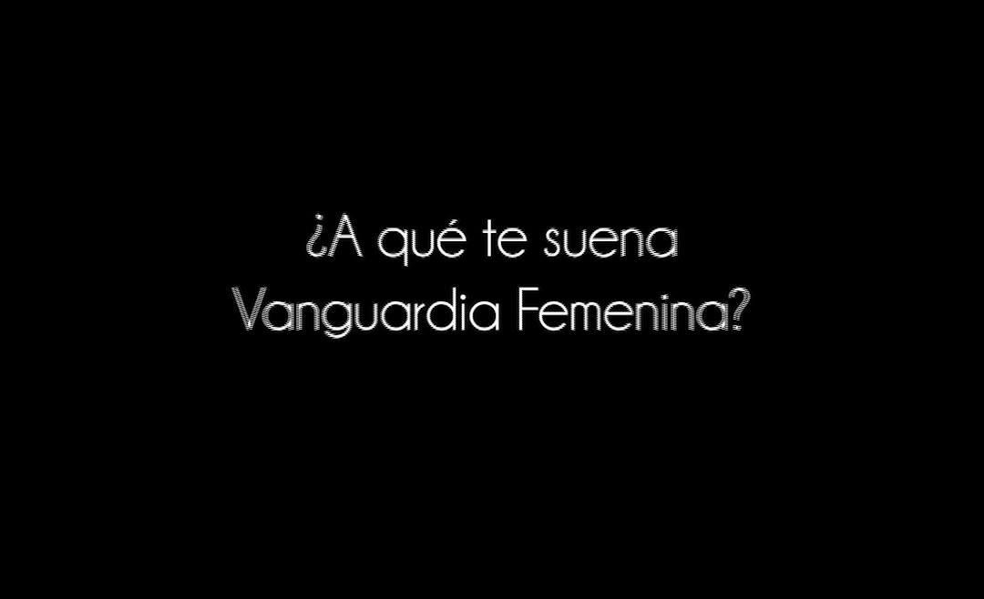 ¿Y a tí a qué te suena Vanguardia Femenina?