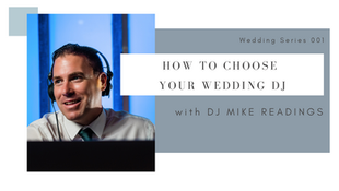 How to Choose Your Wedding DJ - Interview with DJ Mike Readings
