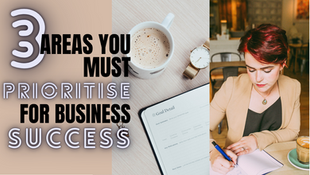 3 Areas You Must Prioritise For Business Success