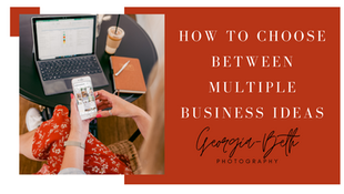 How to Choose Between Multiple Business Ideas?